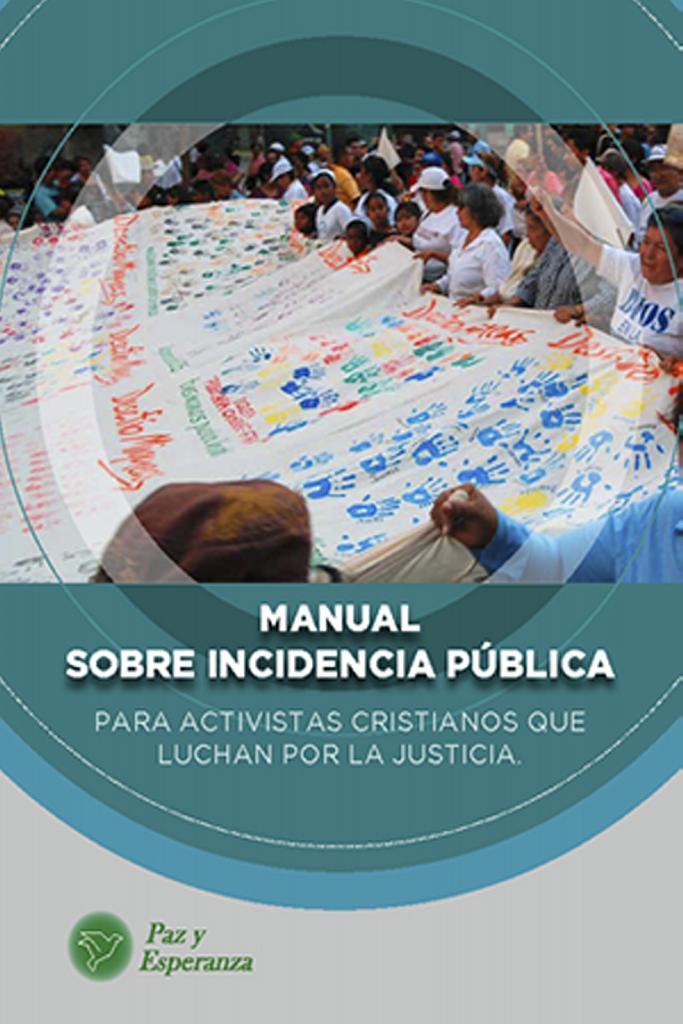 Manual de incidencia pública para activistas Cristianos que Luchan por la Justicia